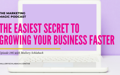 #146: The Easiest Secret to Growing Your Business Faster